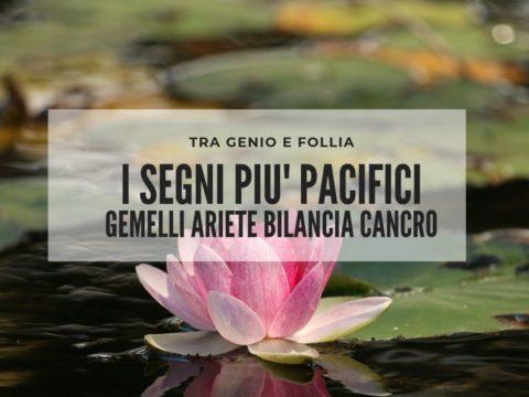 I segni più pacifici Gemelli Ariete Bilancia Cancro