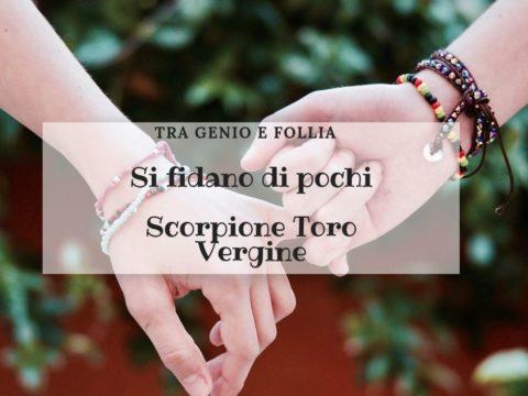 Fiducia: Scorpione, Toro e Vergine si fidano di pochi