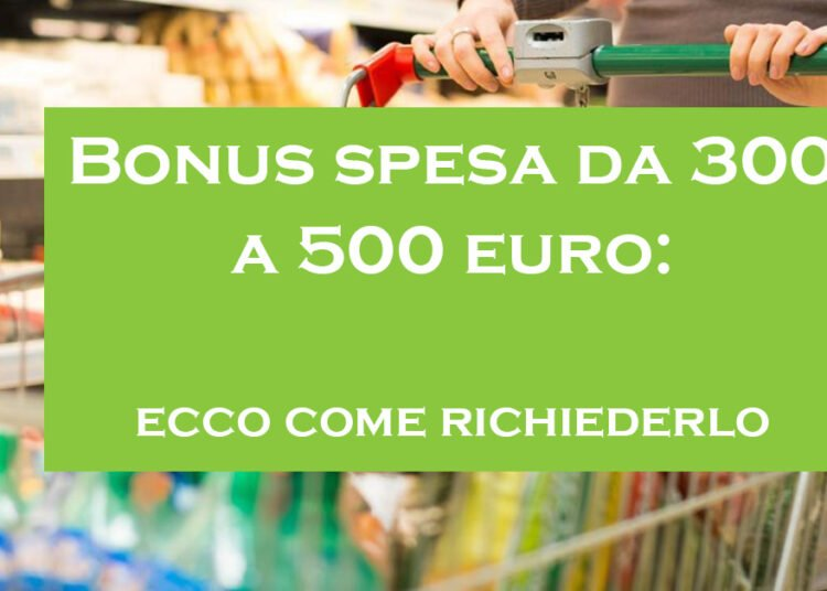Nuovo bonus spesa da 300 a 500 Euro come richiederlo